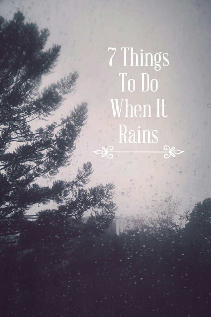 7 Things To Do When It Rains
